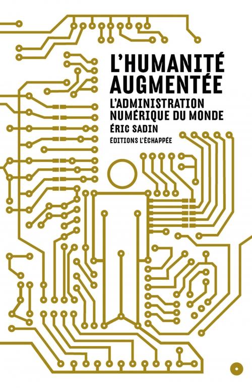 humanité augmentée (L') : l'administration numérique du monde | Sadin, Eric (1967-....). Auteur