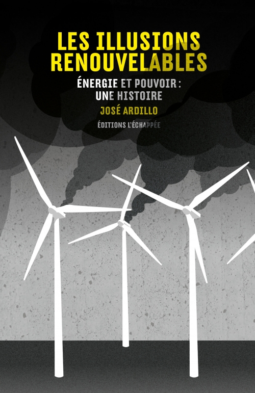 Les Illusions renouvelables Énergie et pouvoir : une histoire José Ardillo L'échappée